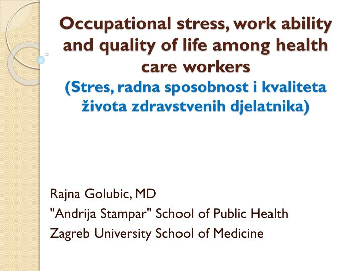 Occupational stress, work ability and quality of life among health care workers