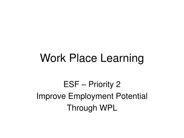 Work Place Learning