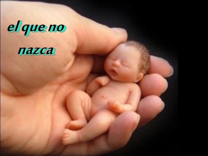 el que no nazca