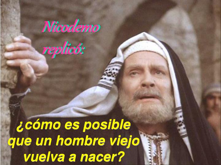 Nicodemo replicó: