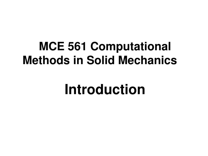 MCE 561 Computational Methods in Solid Mechanics