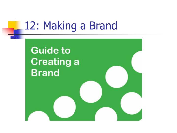 12: Making a Brand