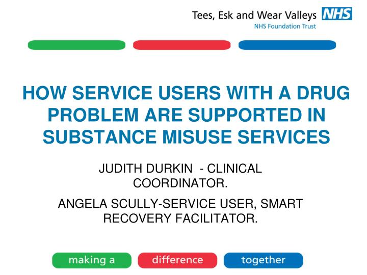 HOW SERVICE USERS WITH A DRUG PROBLEM ARE SUPPORTED IN SUBSTANCE MISUSE SERVICES