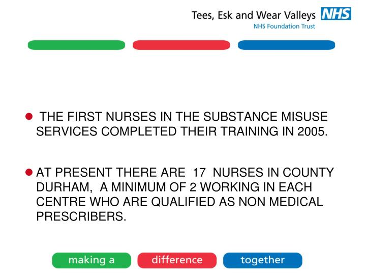 THE FIRST NURSES IN THE SUBSTANCE MISUSE SERVICES COMPLETED THEIR TRAINING IN 2005.
