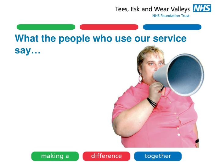 What the people who use our service say…