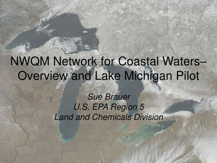 Nwqm network for coastal waters overview and lake michigan pilot
