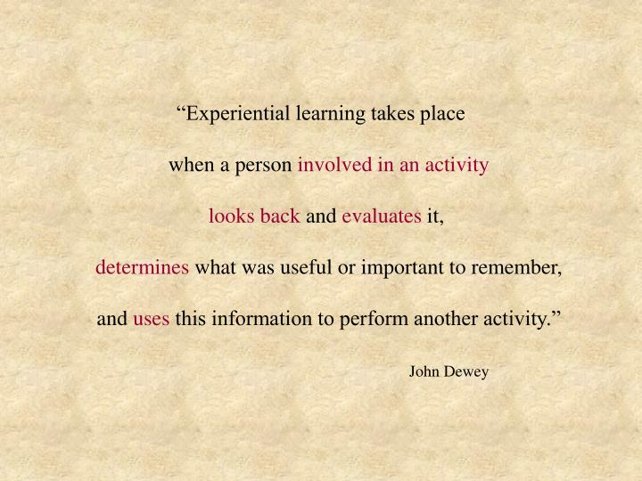 """Experiential learning takes place"