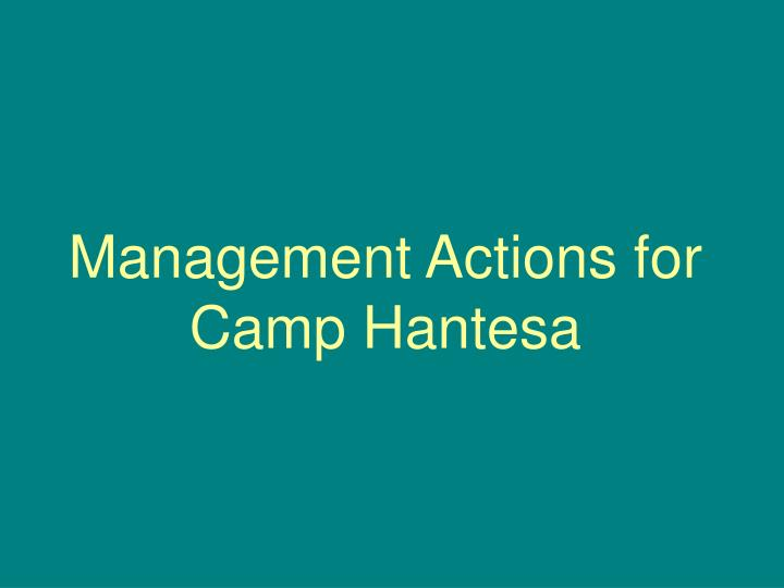 Management Actions for Camp Hantesa