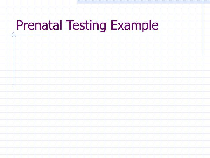 Prenatal Testing Example