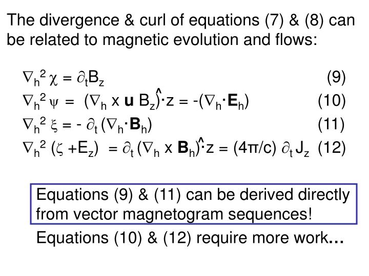 The divergence & curl of equations (7) & (8) can be related to magnetic evolution and flows: