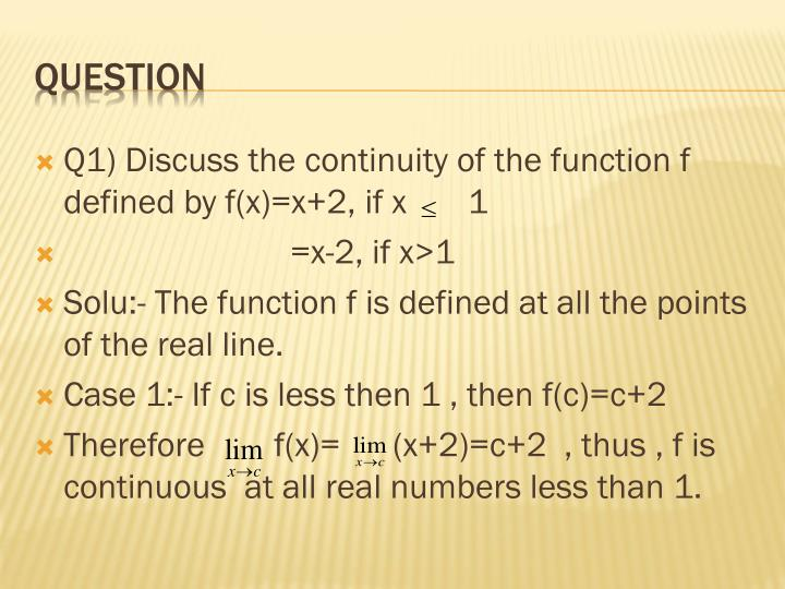 Q1) Discuss the continuity of the function f defined by f(x)=x+2, if x       1