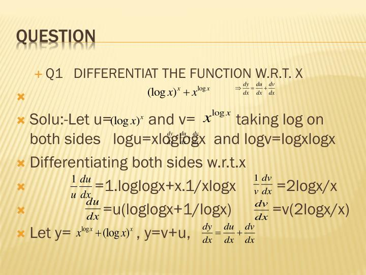 Q1   DIFFERENTIAT THE FUNCTION W.R.T. X