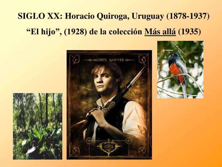 SIGLO XX: Horacio Quiroga, Uruguay (1878-1937)