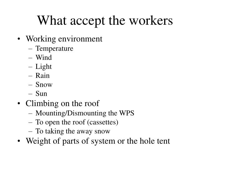 What accept the workers