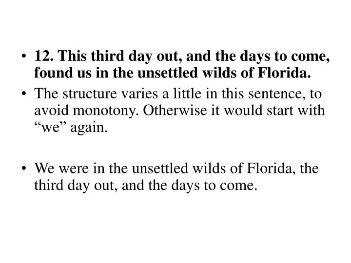 12. This third day out, and the days to come, found us in the unsettled wilds of Florida.
