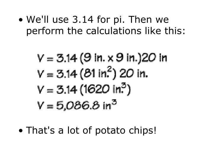 We'll use 3.14 for pi. Then we perform the calculations like this: