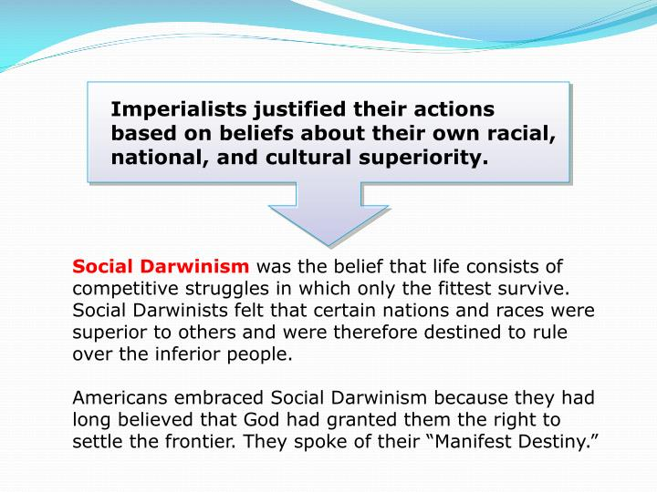 Imperialists justified their actions based on beliefs about their own racial, national, and cultural superiority.