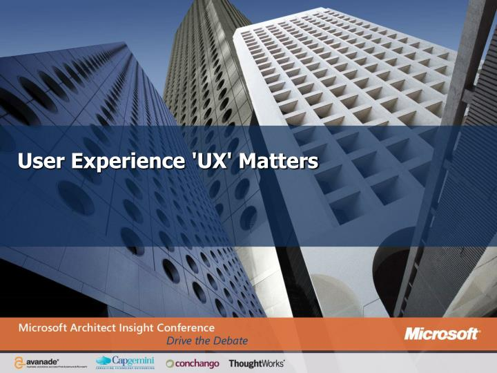 User Experience 'UX' Matters