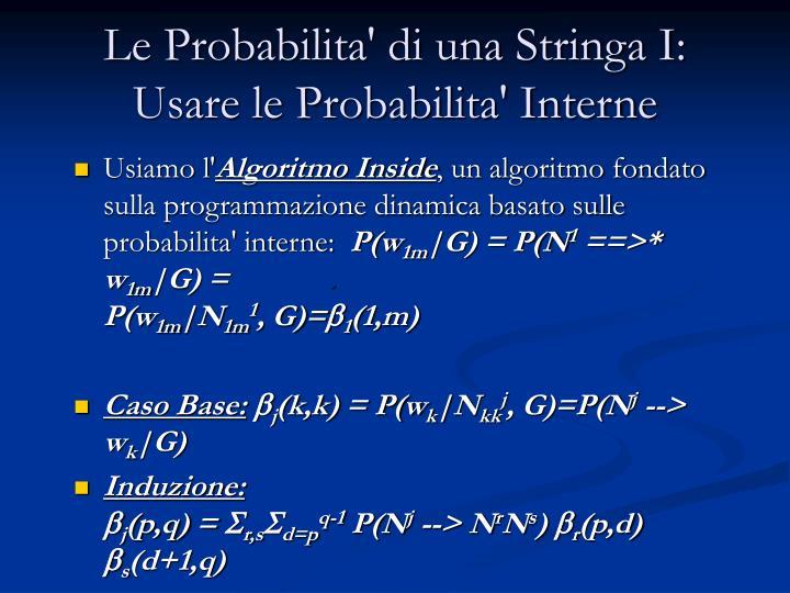 Le Probabilita' di una Stringa I: Usare le Probabilita' Interne