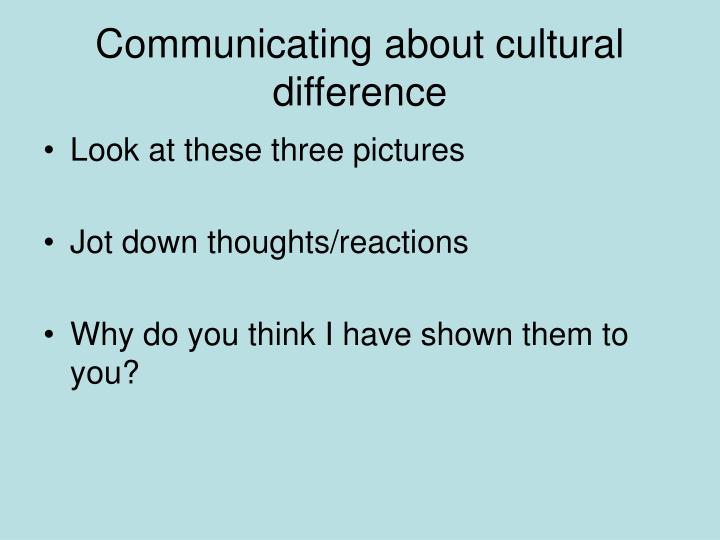 Communicating about cultural difference