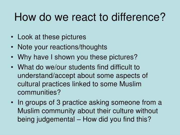 How do we react to difference?