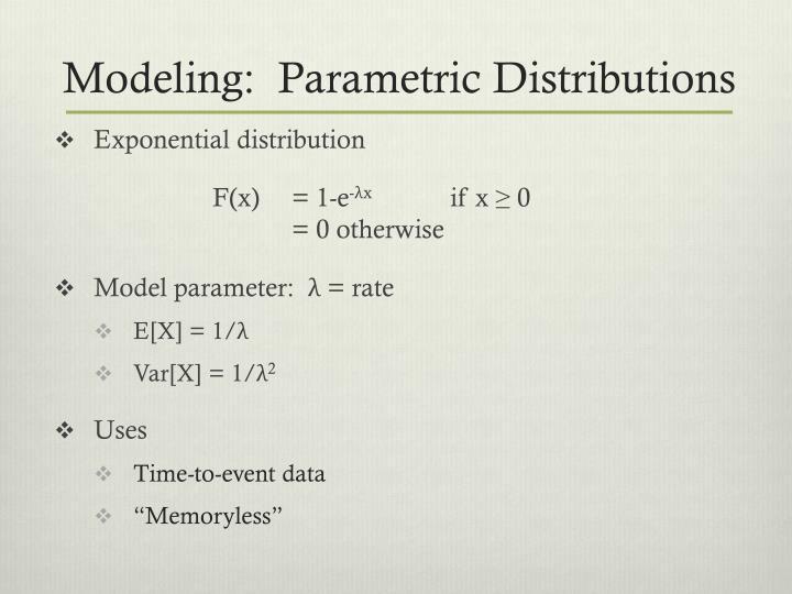 Modeling:  Parametric Distributions