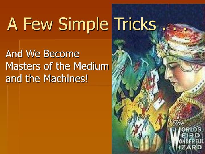 A Few Simple Tricks . . .