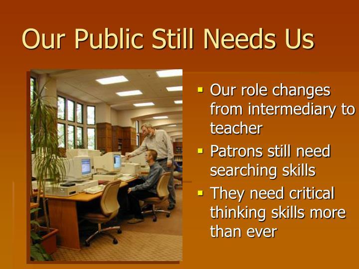 Our Public Still Needs Us