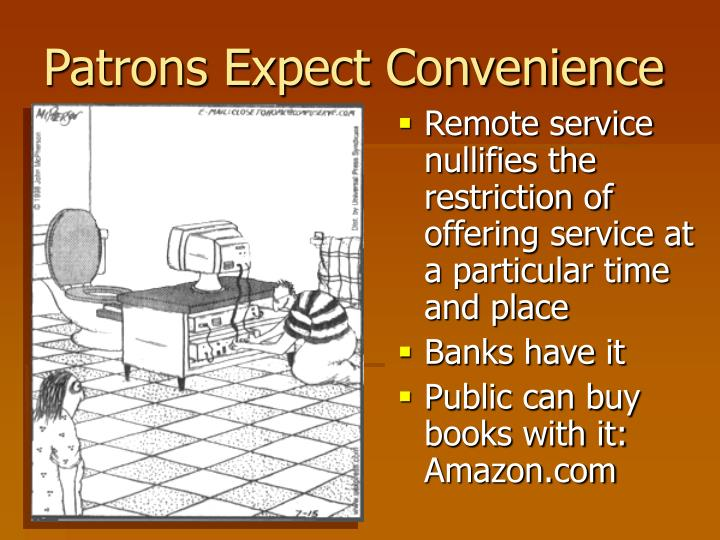 Patrons Expect Convenience