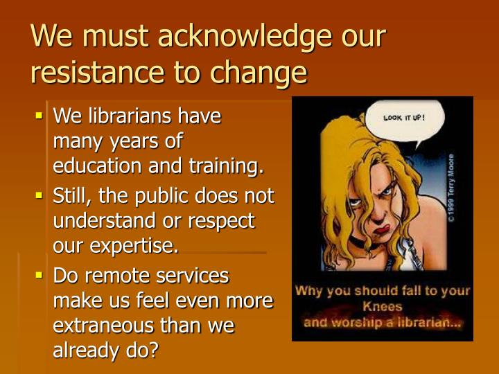 We must acknowledge our resistance to change