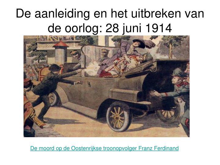 De aanleiding en het uitbreken van de oorlog: 28 juni 1914