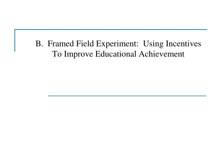 B framed field experiment using incentives to improve educational achievement