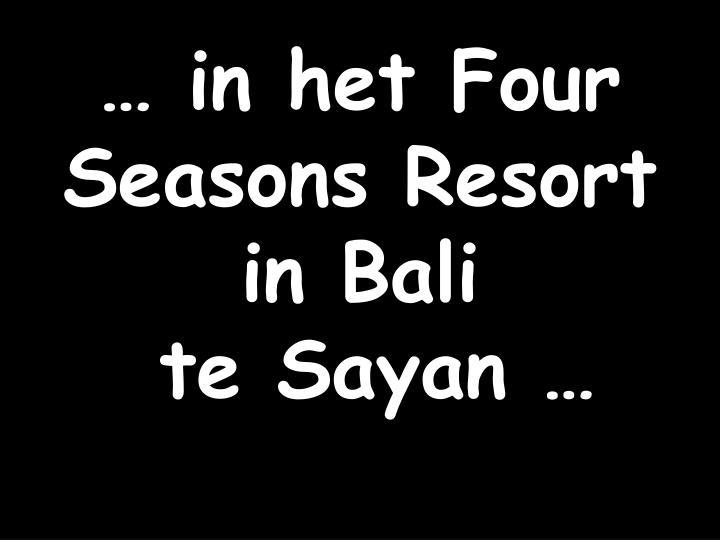 … in het Four Seasons Resort in Bali