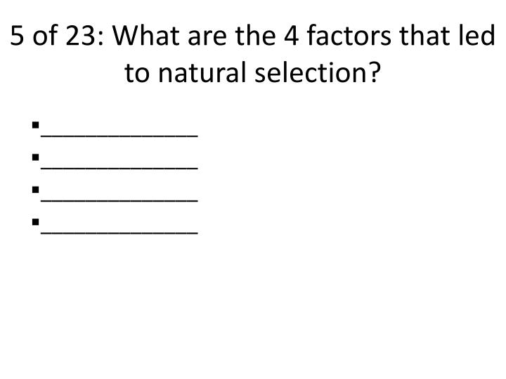 5 of 23: What are the 4 factors that led to natural selection?