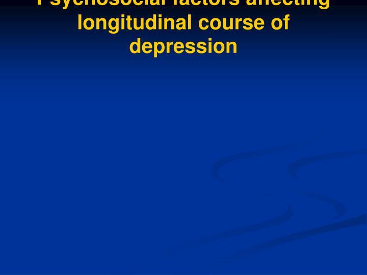 Psychosocial factors affecting longitudinal course of depression