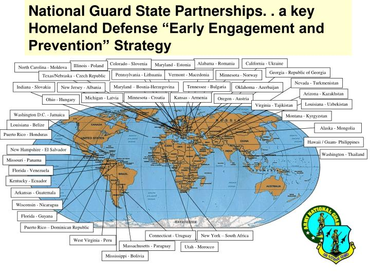 "National Guard State Partnerships. . a key Homeland Defense ""Early Engagement and Prevention"" Strategy"