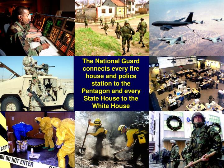 The National Guard connects every fire house and police station to the Pentagon and every State House to the White House