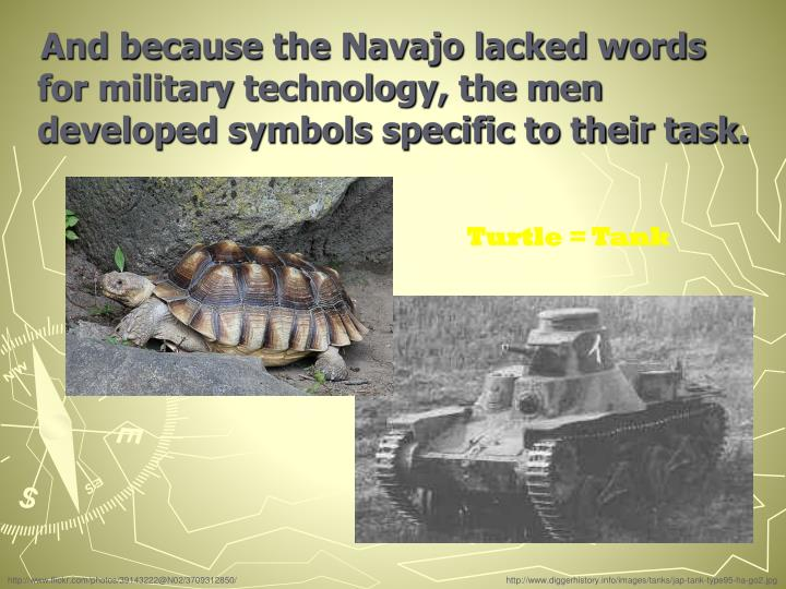 And because the Navajo lacked words for military technology, the men developed symbols specific to their task.