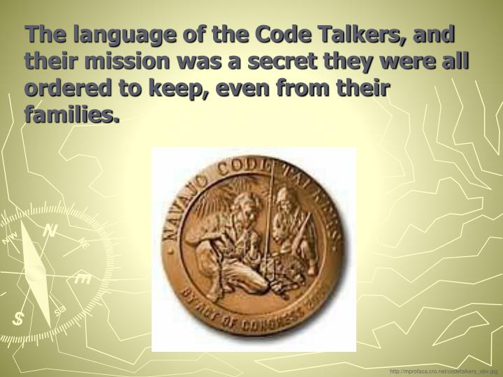 The language of the Code Talkers, and their mission was a secret they were all ordered to keep, even from their families.
