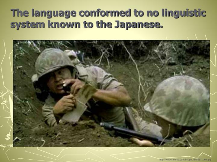 The language conformed to no linguistic system known to the Japanese.