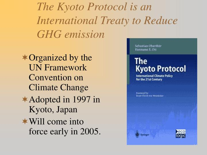 The Kyoto Protocol is an International Treaty to Reduce GHG emission