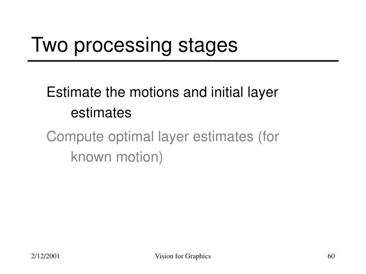 Two processing stages