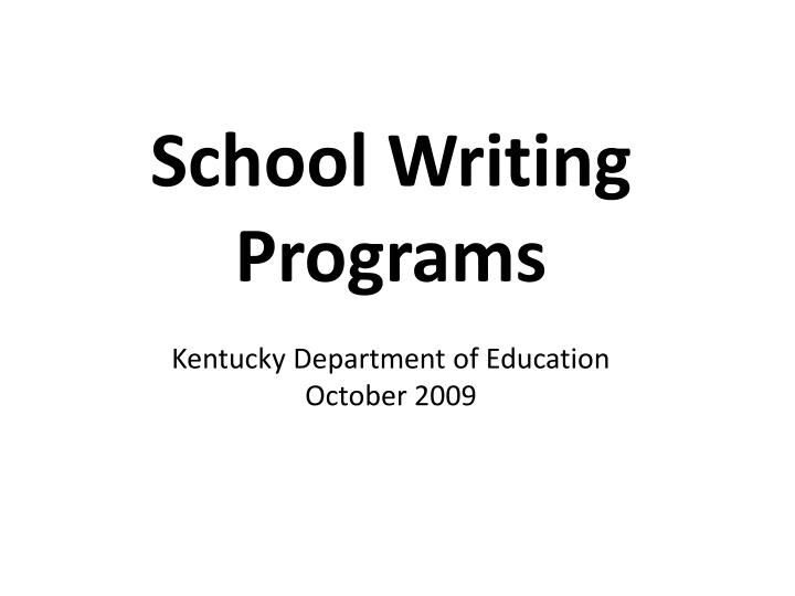 School writing programs kentucky department of education october 2009