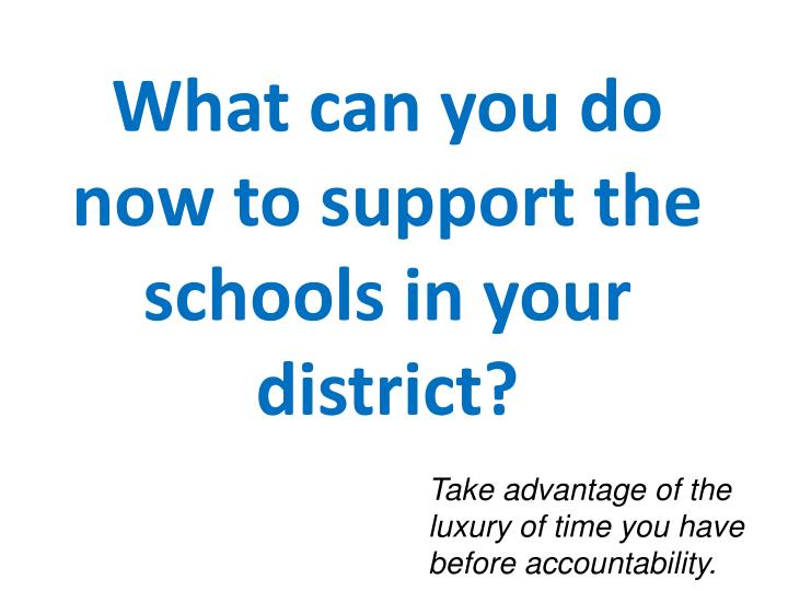 What can you do now to support the schools in your district?