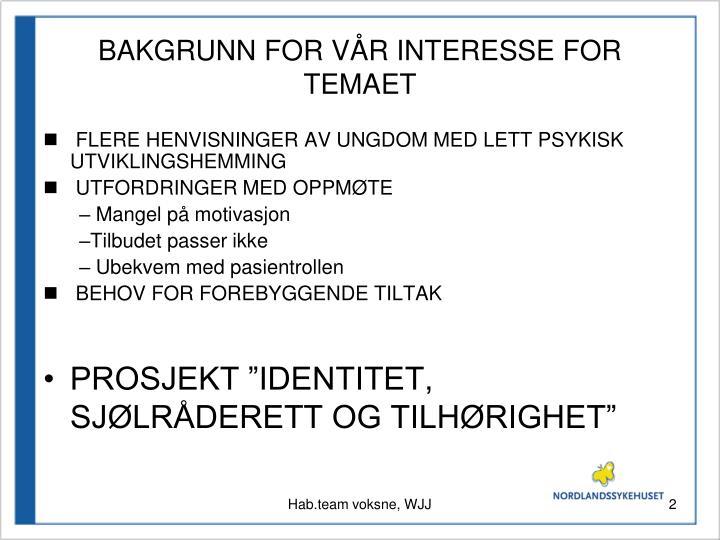 BAKGRUNN FOR VÅR INTERESSE FOR TEMAET
