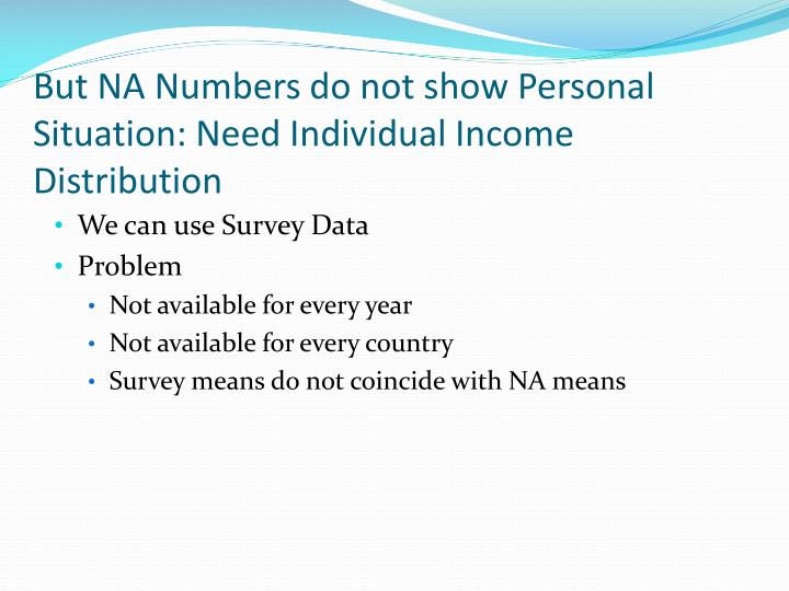 But NA Numbers do not show Personal Situation: Need Individual Income Distribution