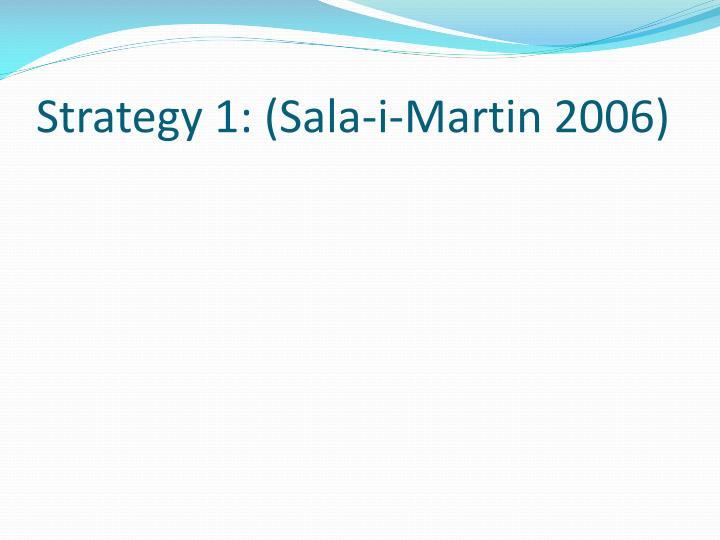 Strategy 1: (Sala-i-Martin 2006)