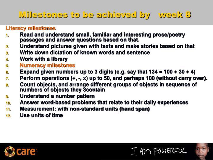 Milestones to be achieved by   week 8