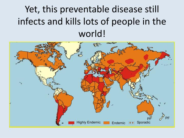 Yet, this preventable disease still infects and kills lots of people in the world!