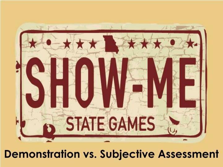 Demonstration vs. Subjective Assessment